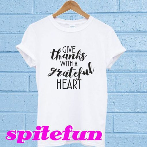 Give Thanks With a Grateful Heart T-Shirt