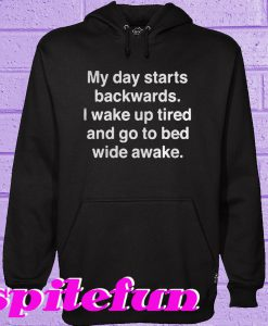 My day starts backwards Hoodie