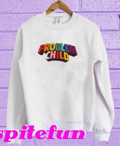 New Problem Child Sweatshirt