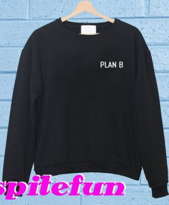 Plan B Sweatshirt