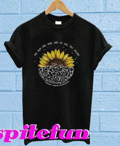 Sunflower The sun will rise and we will try again T-shirt