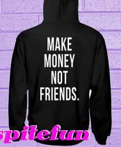 Make money not friends Hoodie Back