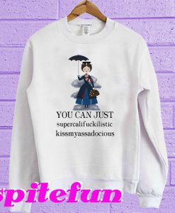 You can just supercalifuckilistic kissmyassadocious Sweatshirt