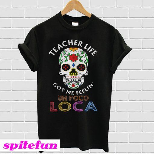 Teacher life got me feelin' un poco loca skull T-shirt