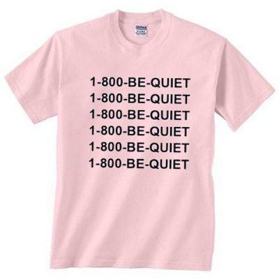 1 800 Be Quiet T-Shirt