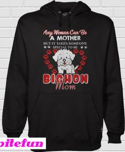 Any woman can be a mother but it takes someone special to be Hoodie