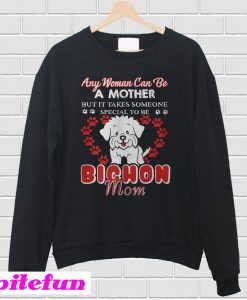 Any woman can be a mother but it takes someone special to be Sweatshirt