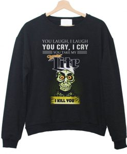 Achmed Miller Lite Coffee You Laugh I Laugh You Cry I Cry You Take My Coffee Sweatshirt