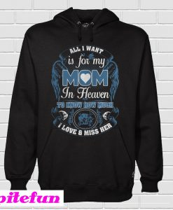 All I Want Is For My Mom In Heaven Hoodie
