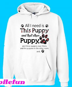 All I need is this Puppy and that other puppy and those Hoodie