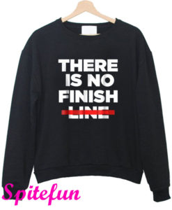 There Is No Finish Line Sweatshirt