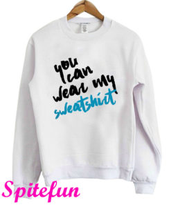 You Can Wear My Sweatshirt Jacob Sartorius Sweatshirt