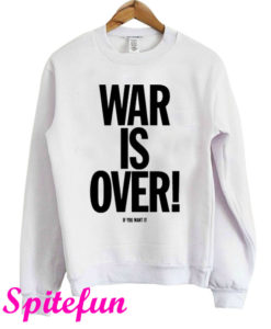 War Is Over If You Want It To Be Mens John Lennon Inspired Sweatshirt