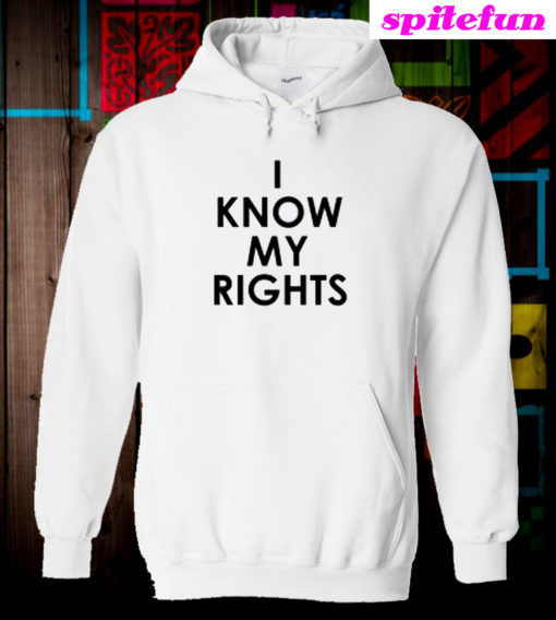 I Know My Rights Hoodie